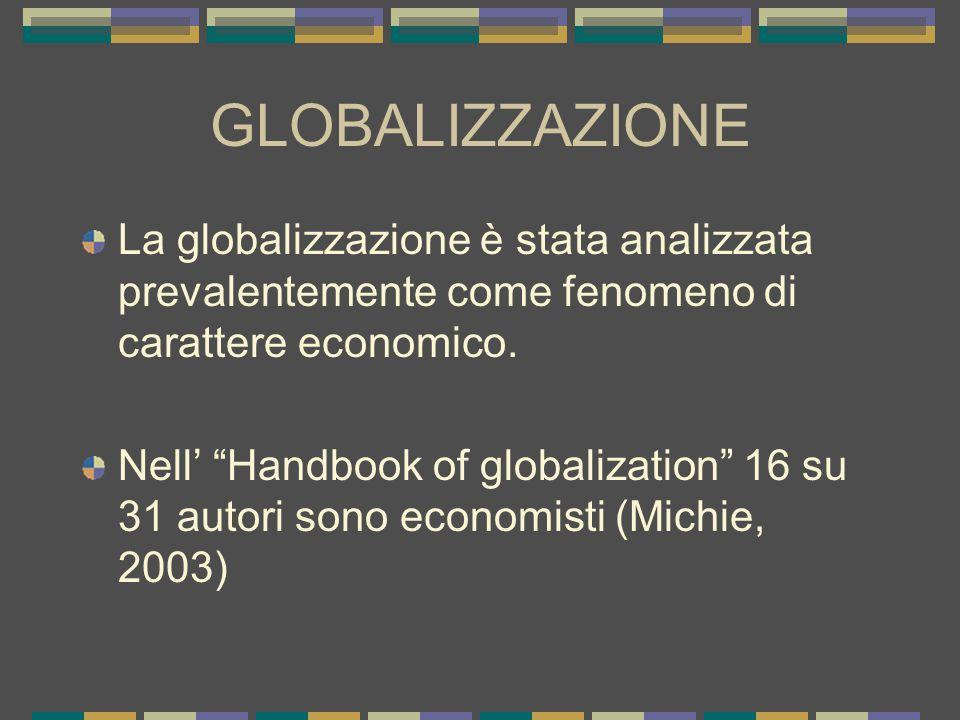 GLOBALIZZAZIONE La globalizzazione è stata analizzata prevalentemente come fenomeno di carattere economico.