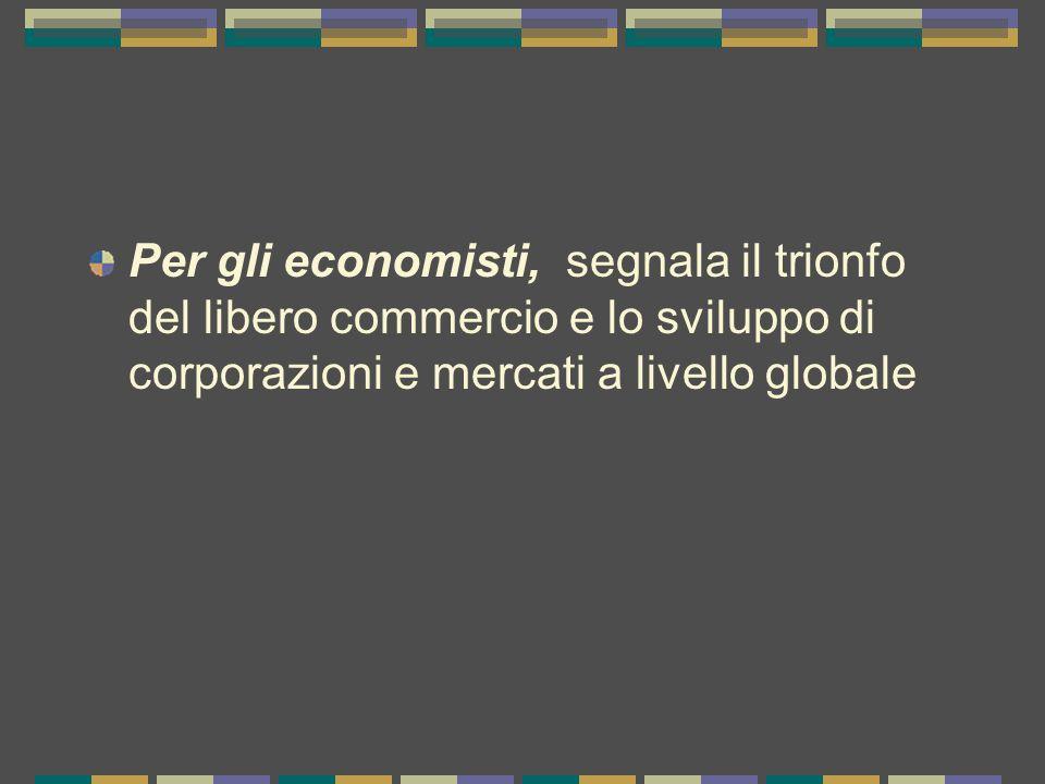 Per gli economisti, segnala il trionfo del libero commercio e lo sviluppo di corporazioni e mercati a livello globale