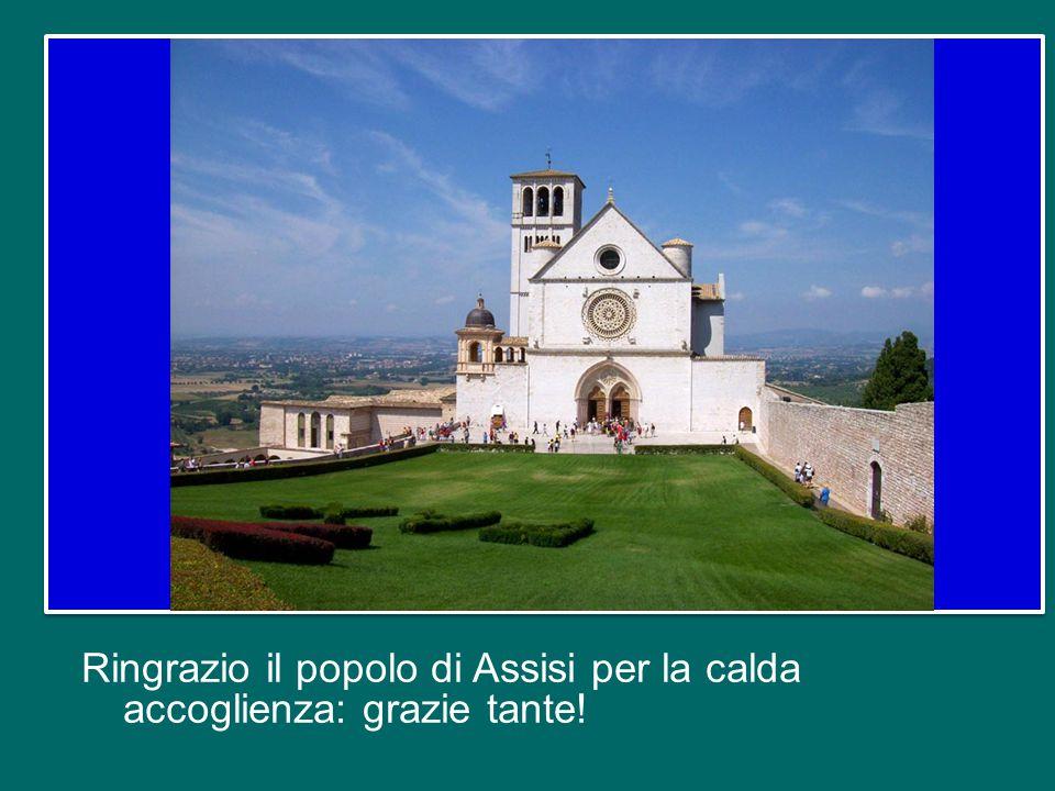 Prima di tutto voglio rendere grazie a Dio per la giornata che ho vissuto ad Assisi, ieri l'altro. Pensate che era la prima volta che mi recavo ad Ass