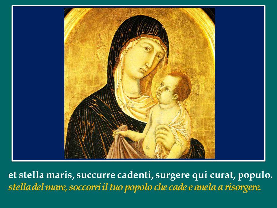 Alma Redemptoris Mater, quae pervia coeli porta manes, O santa Madre del Redentore, porta dei cieli,