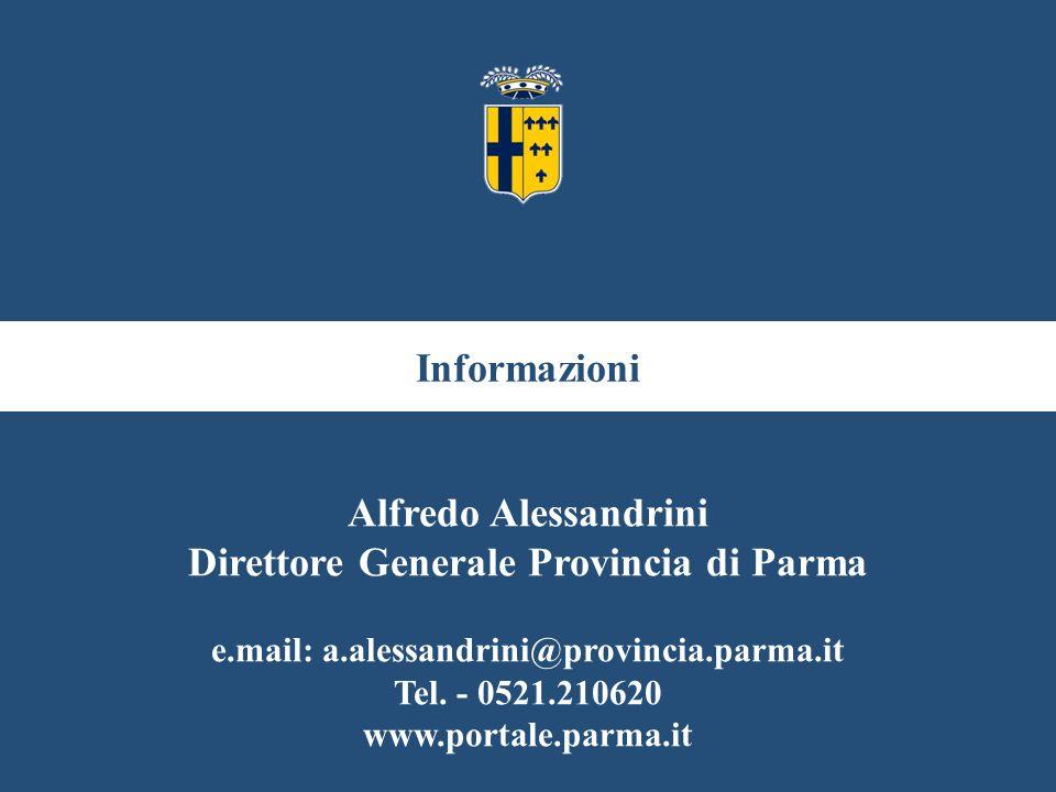 Informazioni Alfredo Alessandrini Direttore Generale Provincia di Parma e.mail: a.alessandrini@provincia.parma.it Tel.