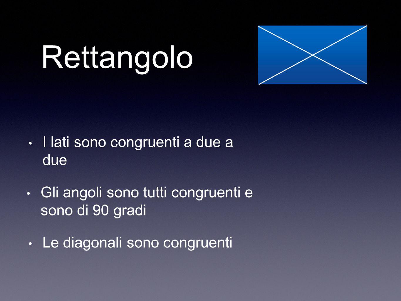 Rettangolo I lati sono congruenti a due a due Gli angoli sono tutti congruenti e sono di 90 gradi Le diagonali sono congruenti