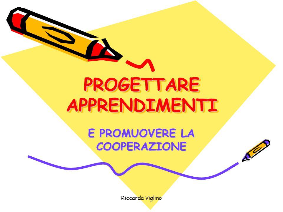 Riccarda Viglino PROGETTARE APPRENDIMENTI E PROMUOVERE LA COOPERAZIONE