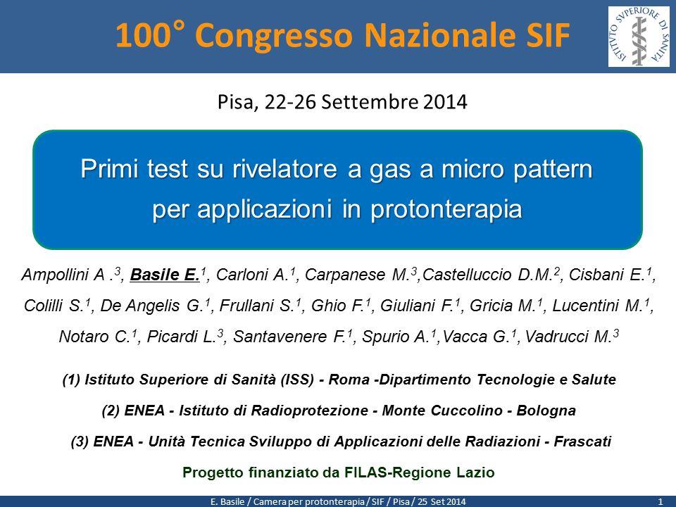 E. Basile / Camera per protonterapia / SIF / Pisa / 25 Set 2014 100° Congresso Nazionale SIF Pisa, 22-26 Settembre 2014 Primi test su rivelatore a gas