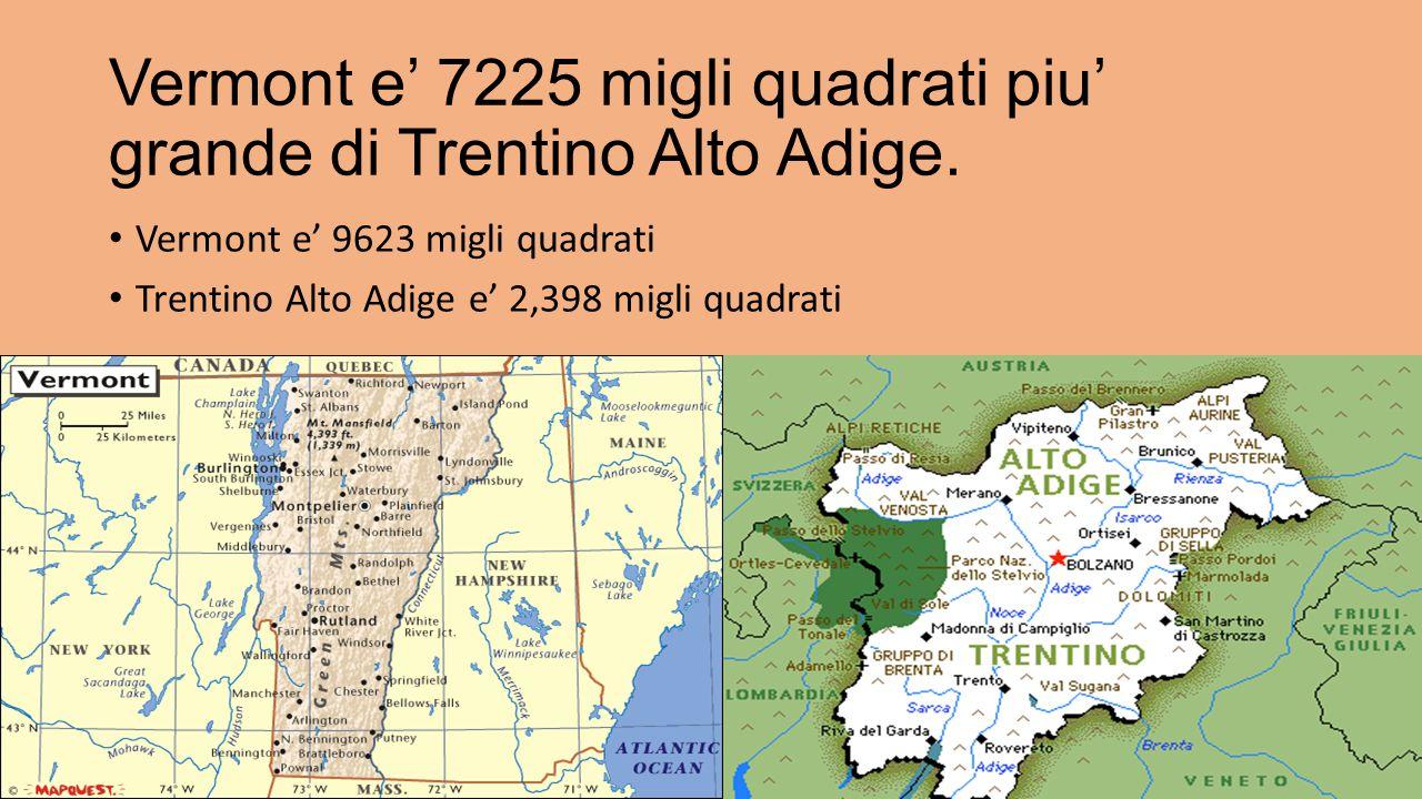 Vermont e' 7225 migli quadrati piu' grande di Trentino Alto Adige.