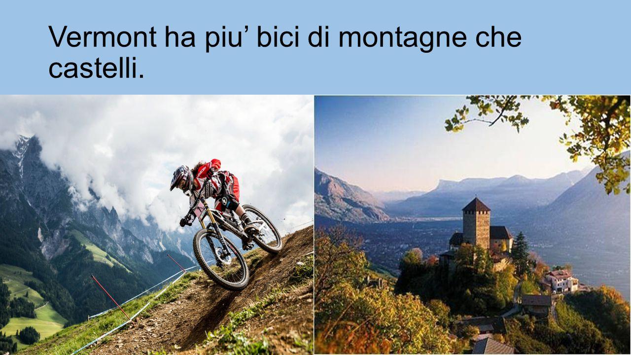 Vermont ha piu' bici di montagne che castelli.