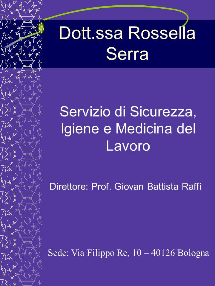 Dott.ssa Rossella Serra Servizio di Sicurezza, Igiene e Medicina del Lavoro Direttore: Prof.