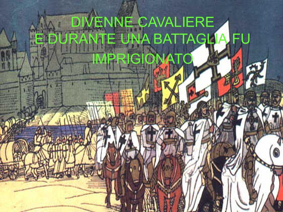 DIVENNE CAVALIERE E DURANTE UNA BATTAGLIA FU IMPRIGIONATO