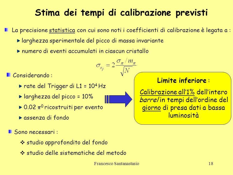 Francesco Santanastasio18 Stima dei tempi di calibrazione previsti La precisione statistica con cui sono noti i coefficienti di calibrazione è legata