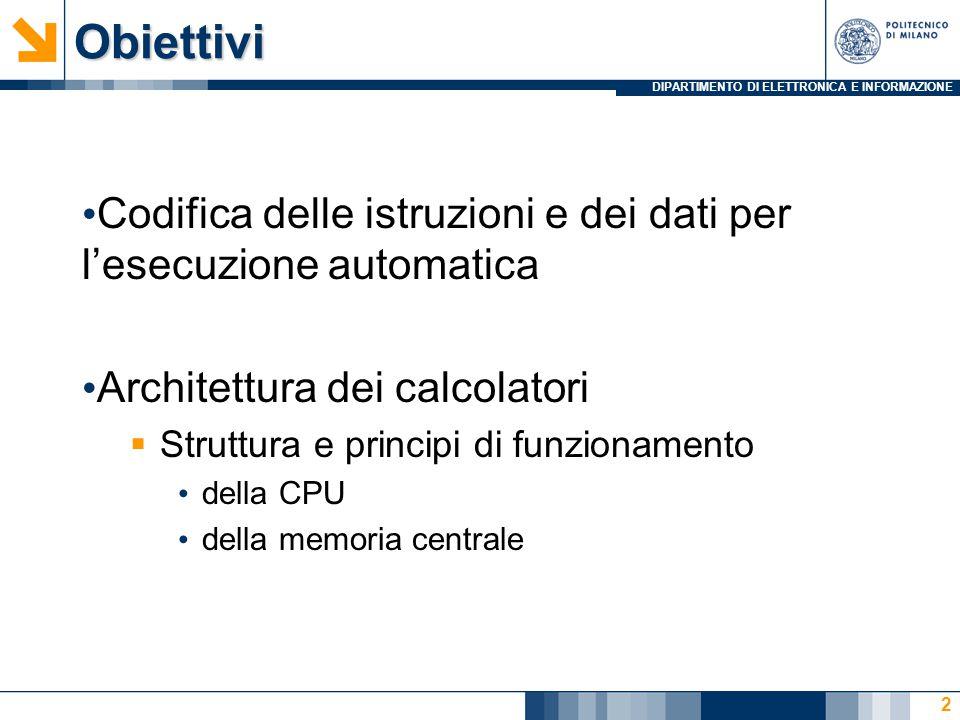 DIPARTIMENTO DI ELETTRONICA E INFORMAZIONEObiettivi Codifica delle istruzioni e dei dati per l'esecuzione automatica Architettura dei calcolatori  St