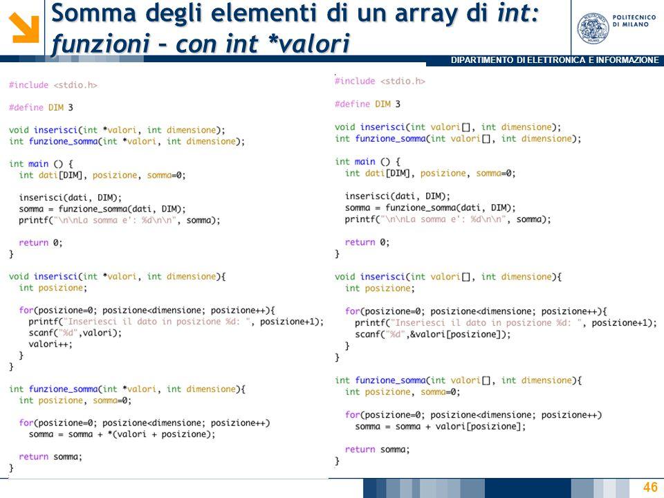 DIPARTIMENTO DI ELETTRONICA E INFORMAZIONE Somma degli elementi di un array di int: funzioni – con int *valori 46