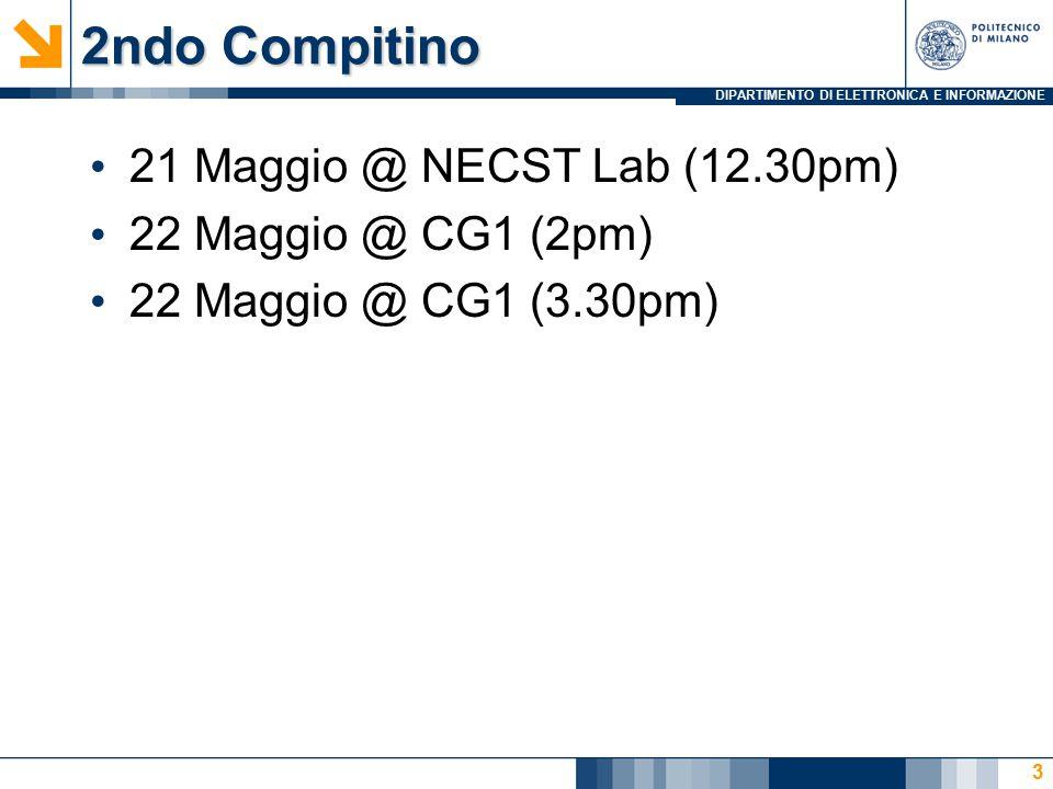 DIPARTIMENTO DI ELETTRONICA E INFORMAZIONE 2ndo Compitino 21 Maggio @ NECST Lab (12.30pm) 22 Maggio @ CG1 (2pm) 22 Maggio @ CG1 (3.30pm) 3