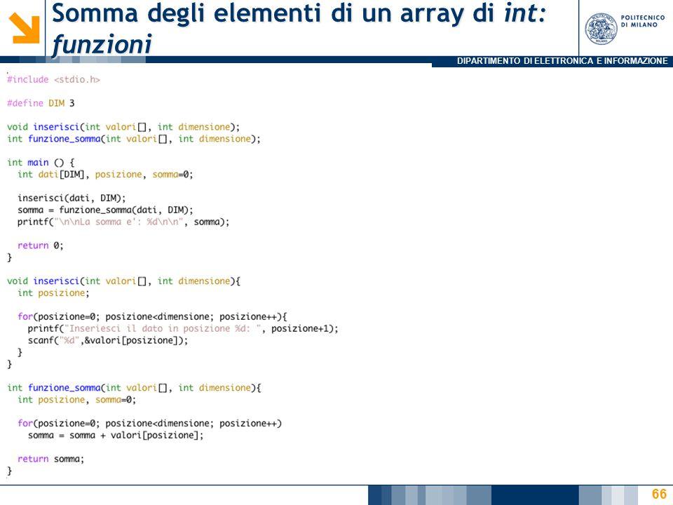 DIPARTIMENTO DI ELETTRONICA E INFORMAZIONE Somma degli elementi di un array di int: funzioni 66