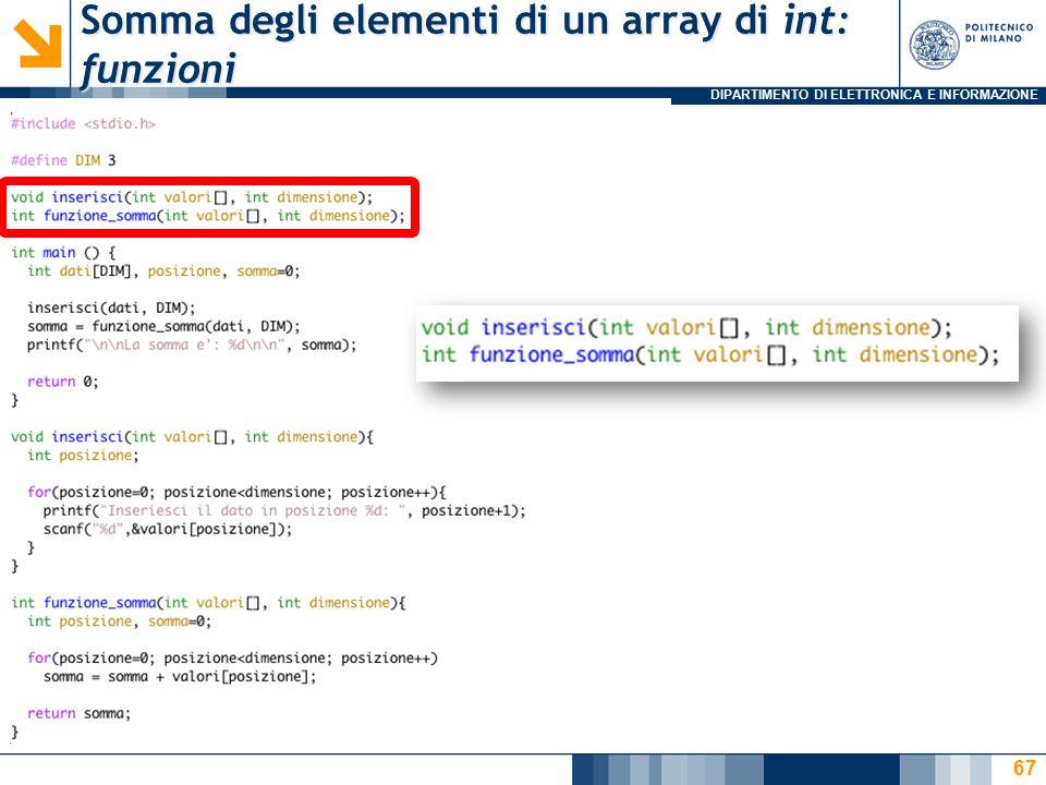 DIPARTIMENTO DI ELETTRONICA E INFORMAZIONE Somma degli elementi di un array di int: funzioni 67