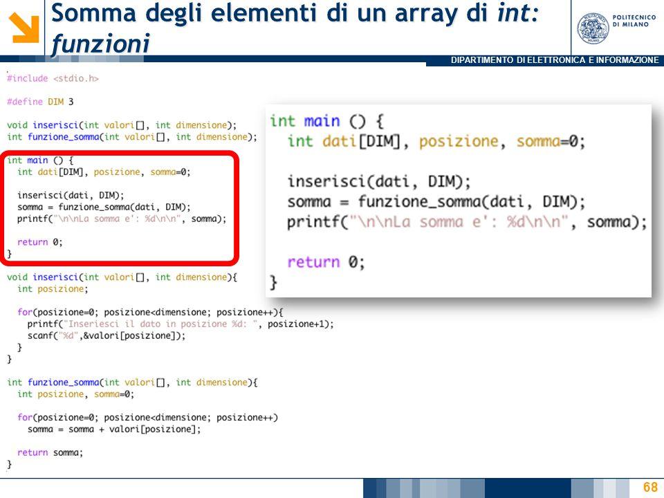 DIPARTIMENTO DI ELETTRONICA E INFORMAZIONE Somma degli elementi di un array di int: funzioni 68