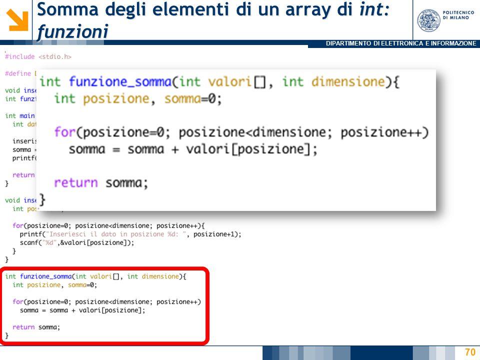 DIPARTIMENTO DI ELETTRONICA E INFORMAZIONE Somma degli elementi di un array di int: funzioni 70