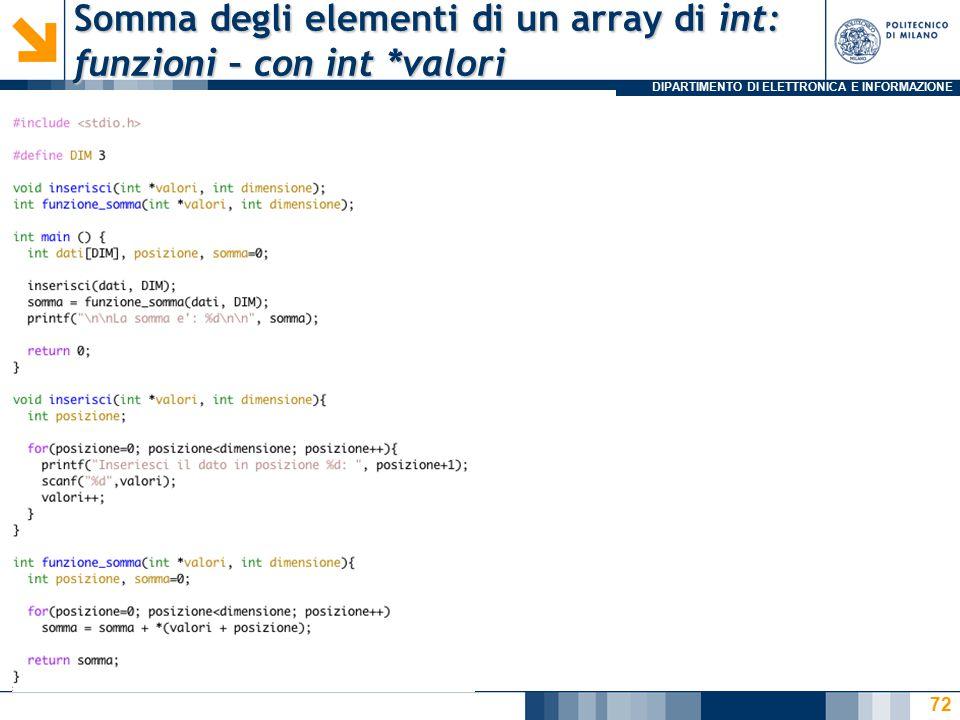 DIPARTIMENTO DI ELETTRONICA E INFORMAZIONE Somma degli elementi di un array di int: funzioni – con int *valori 72