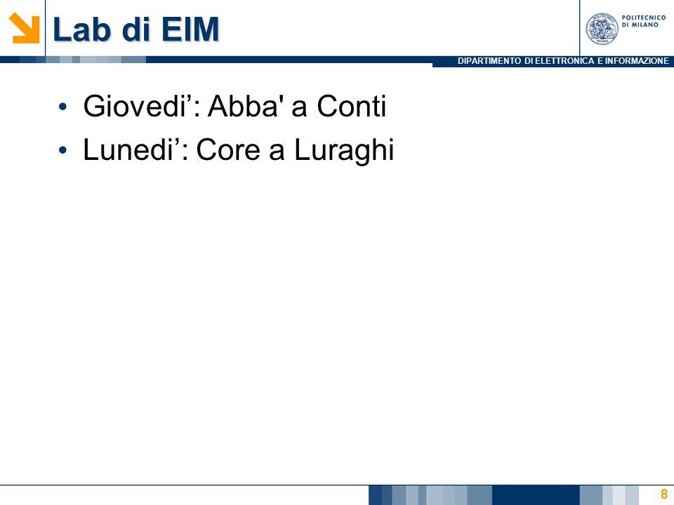 DIPARTIMENTO DI ELETTRONICA E INFORMAZIONE Lab di EIM Giovedi': Abba' a Conti Lunedi': Core a Luraghi 8