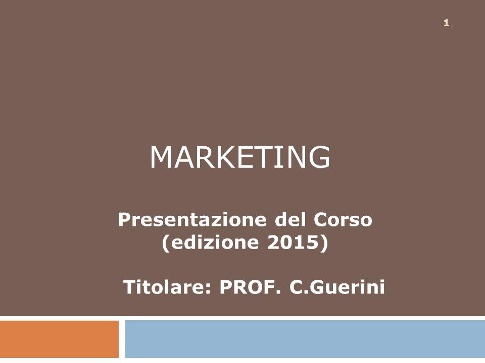 1 MARKETING Presentazione del Corso (edizione 2015) Titolare: PROF. C.Guerini