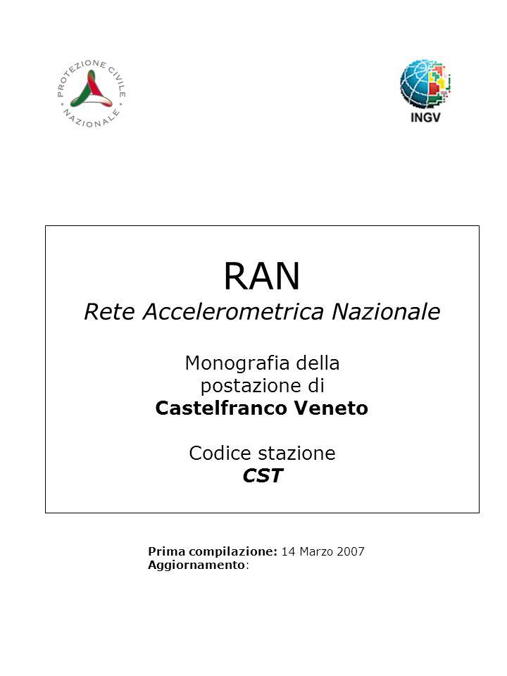 RAN Rete Accelerometrica Nazionale Monografia della postazione di Castelfranco Veneto Codice stazione CST Prima compilazione: 14 Marzo 2007 Aggiorname