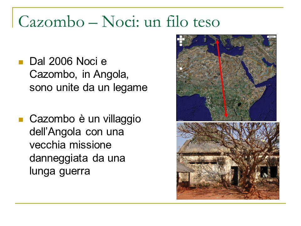 Cazombo – Noci: un filo teso Dal 2006 Noci e Cazombo, in Angola, sono unite da un legame Cazombo è un villaggio dell'Angola con una vecchia missione danneggiata da una lunga guerra