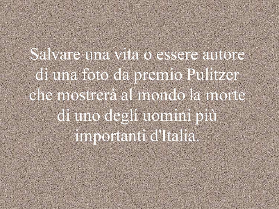 Salvare una vita o essere autore di una foto da premio Pulitzer che mostrerà al mondo la morte di uno degli uomini più importanti d'Italia.