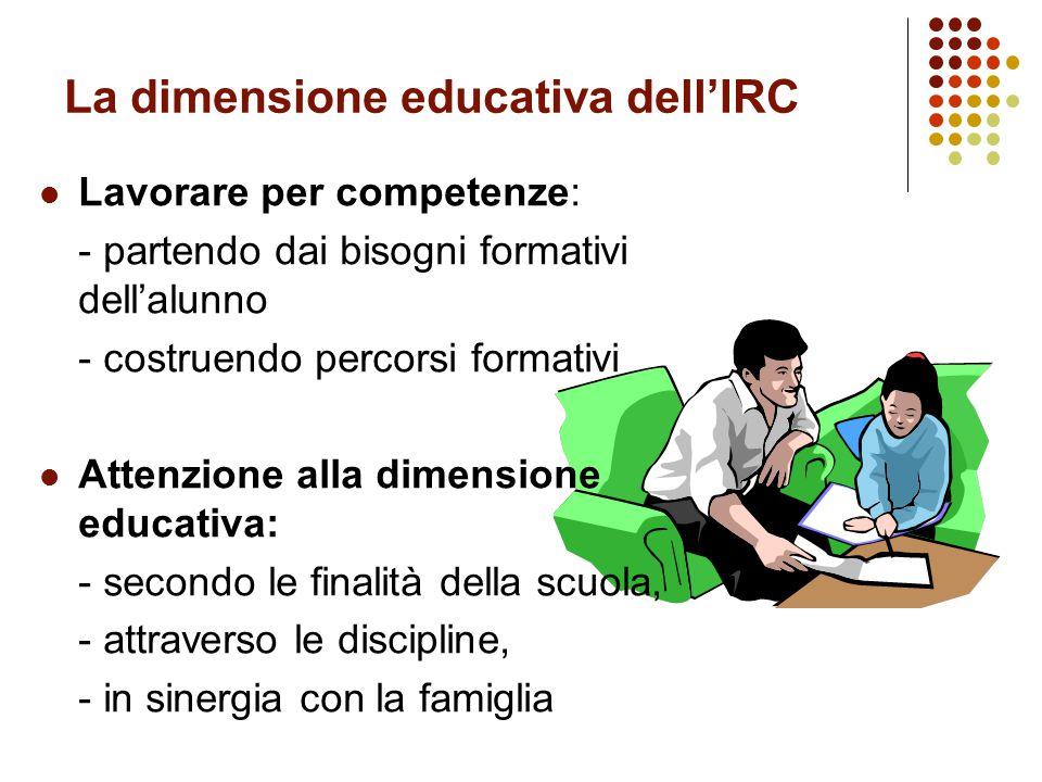 La dimensione educativa dell'IRC Lavorare per competenze: - partendo dai bisogni formativi dell'alunno - costruendo percorsi formativi Attenzione alla