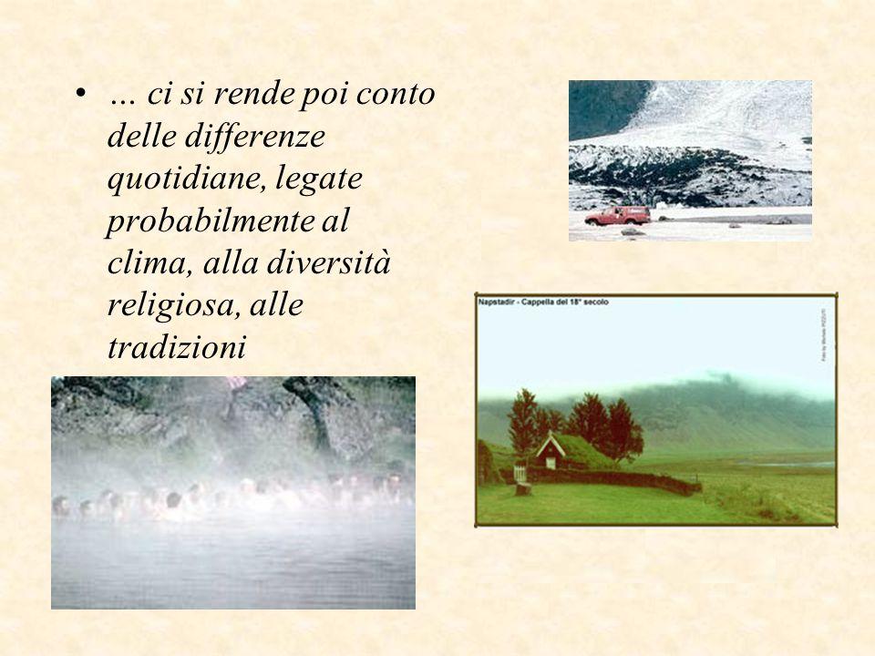 … ci si rende poi conto delle differenze quotidiane, legate probabilmente al clima, alla diversità religiosa, alle tradizioni