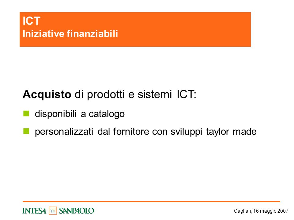 Cagliari, 16 maggio 2007 Acquisto di prodotti e sistemi ICT: disponibili a catalogo personalizzati dal fornitore con sviluppi taylor made ICT Iniziati