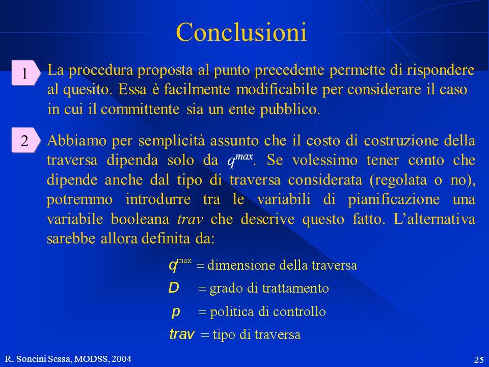 R. Soncini Sessa, MODSS, 2004 25 Conclusioni La procedura proposta al punto precedente permette di rispondere al quesito. Essa è facilmente modificabi