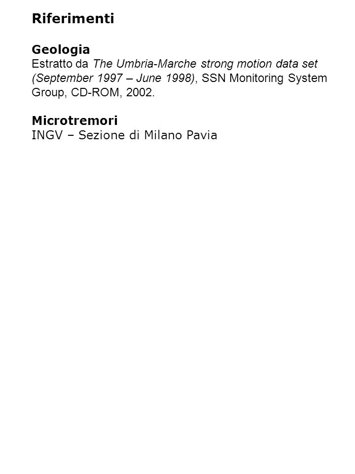 Riferimenti Geologia Estratto da The Umbria-Marche strong motion data set (September 1997 – June 1998), SSN Monitoring System Group, CD-ROM, 2002.