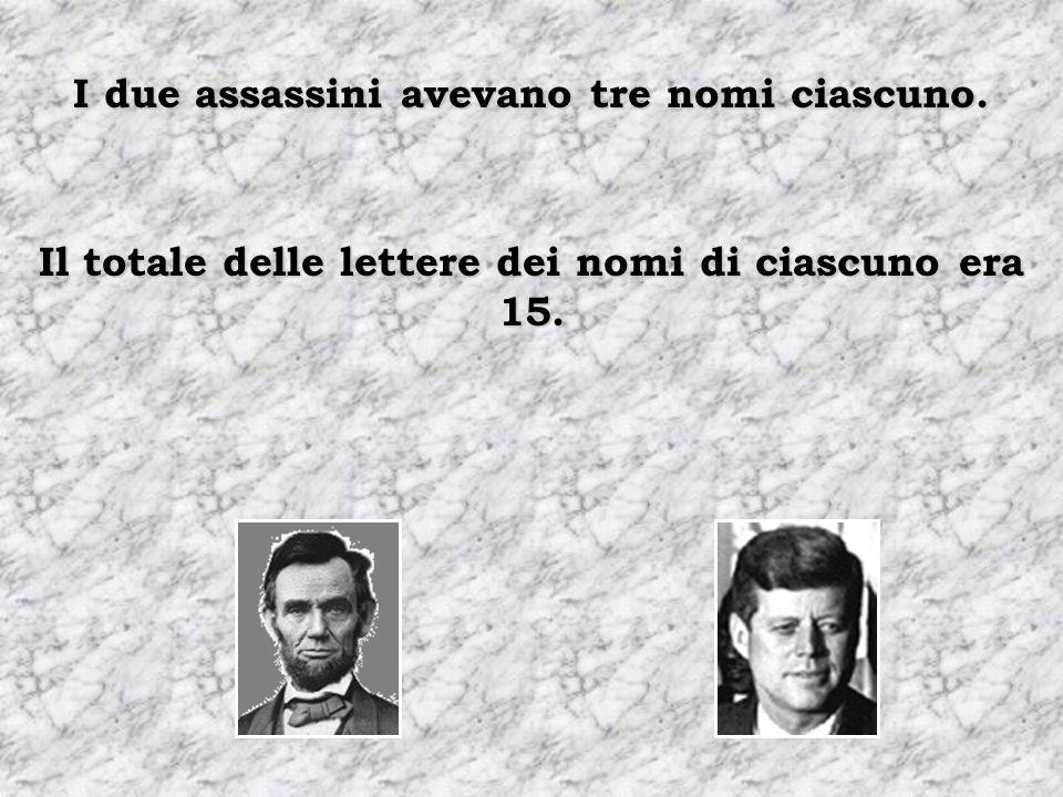 I due assassini avevano tre nomi ciascuno. Il totale delle lettere dei nomi di ciascuno era 15.
