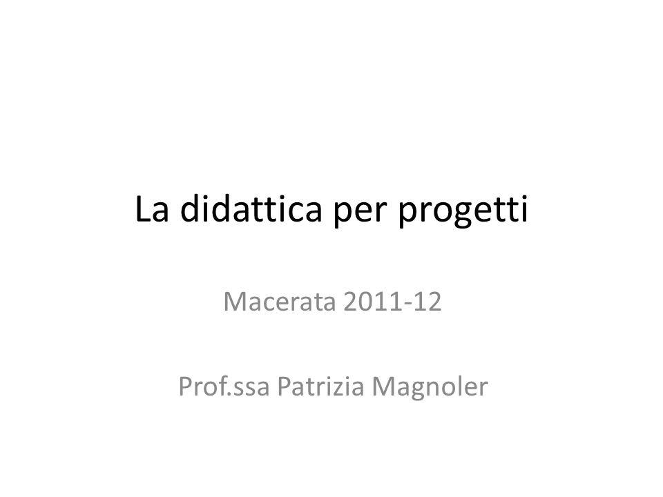 La didattica per progetti Macerata 2011-12 Prof.ssa Patrizia Magnoler