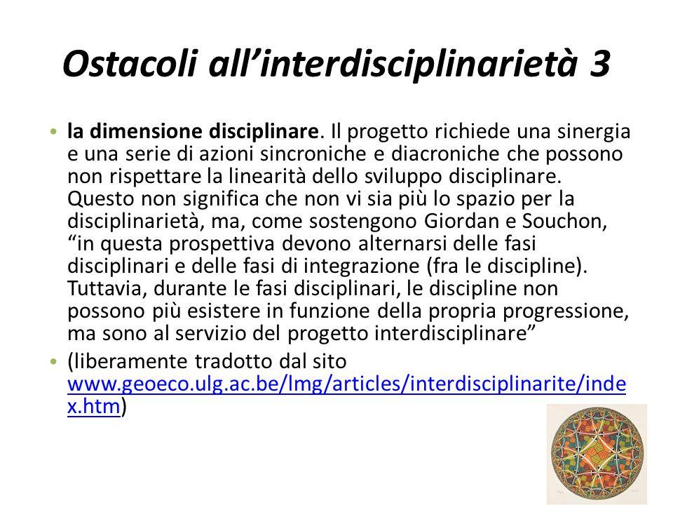 Ostacoli all'interdisciplinarietà 3 la dimensione disciplinare. Il progetto richiede una sinergia e una serie di azioni sincroniche e diacroniche che