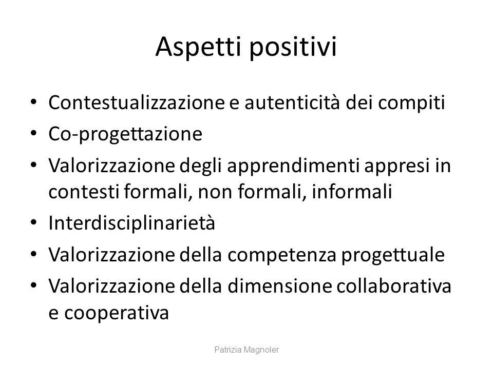 Aspetti positivi Contestualizzazione e autenticità dei compiti Co-progettazione Valorizzazione degli apprendimenti appresi in contesti formali, non fo