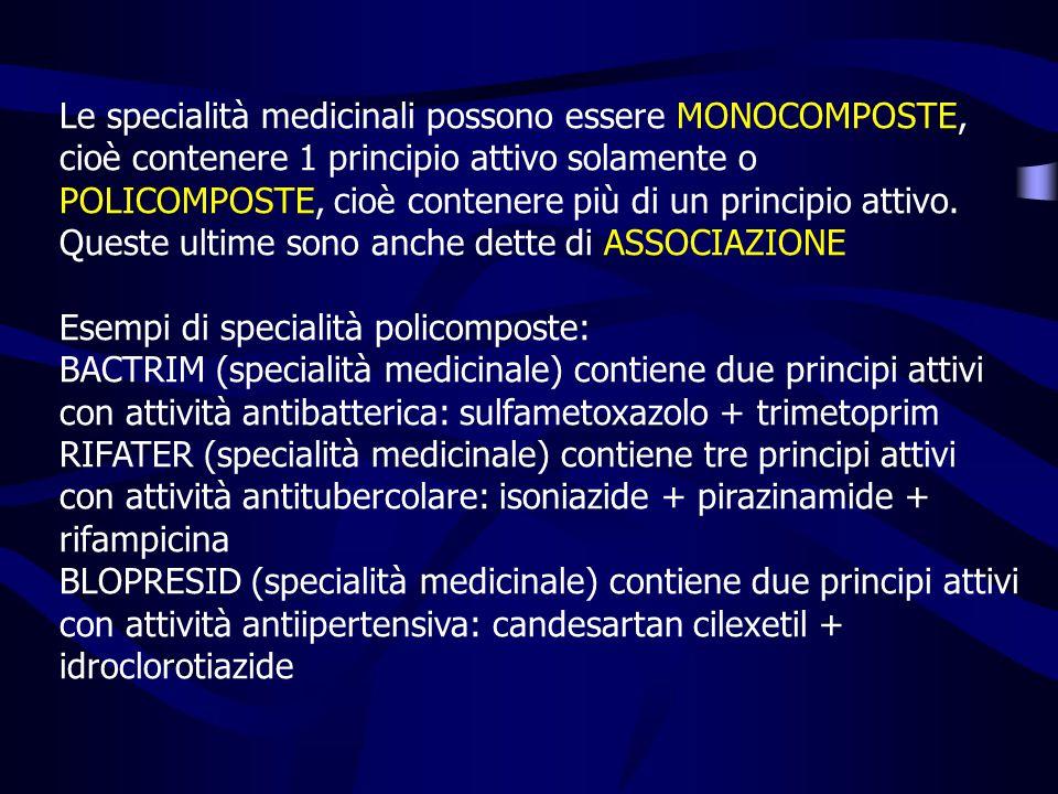Le specialità medicinali possono essere MONOCOMPOSTE, cioè contenere 1 principio attivo solamente o POLICOMPOSTE, cioè contenere più di un principio attivo.