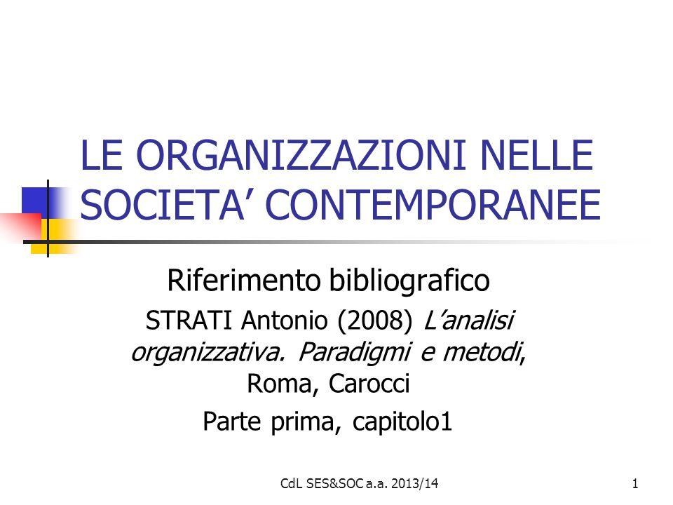 CdL SES&SOC a.a. 2013/141 LE ORGANIZZAZIONI NELLE SOCIETA' CONTEMPORANEE Riferimento bibliografico STRATI Antonio (2008) L'analisi organizzativa. Para