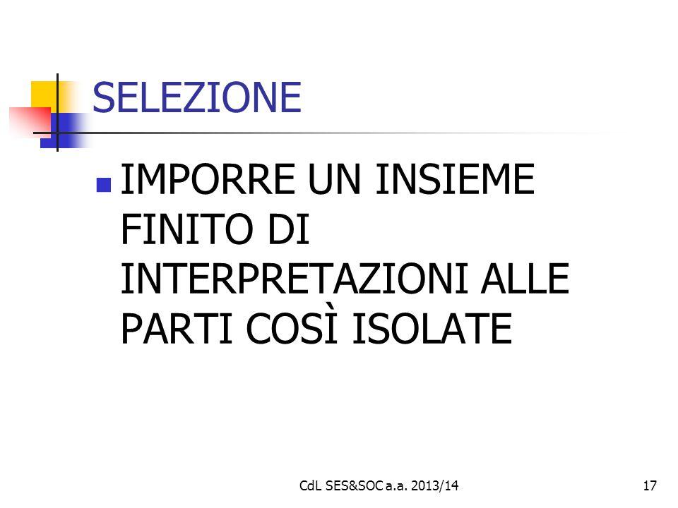 CdL SES&SOC a.a. 2013/1417 SELEZIONE IMPORRE UN INSIEME FINITO DI INTERPRETAZIONI ALLE PARTI COSÌ ISOLATE