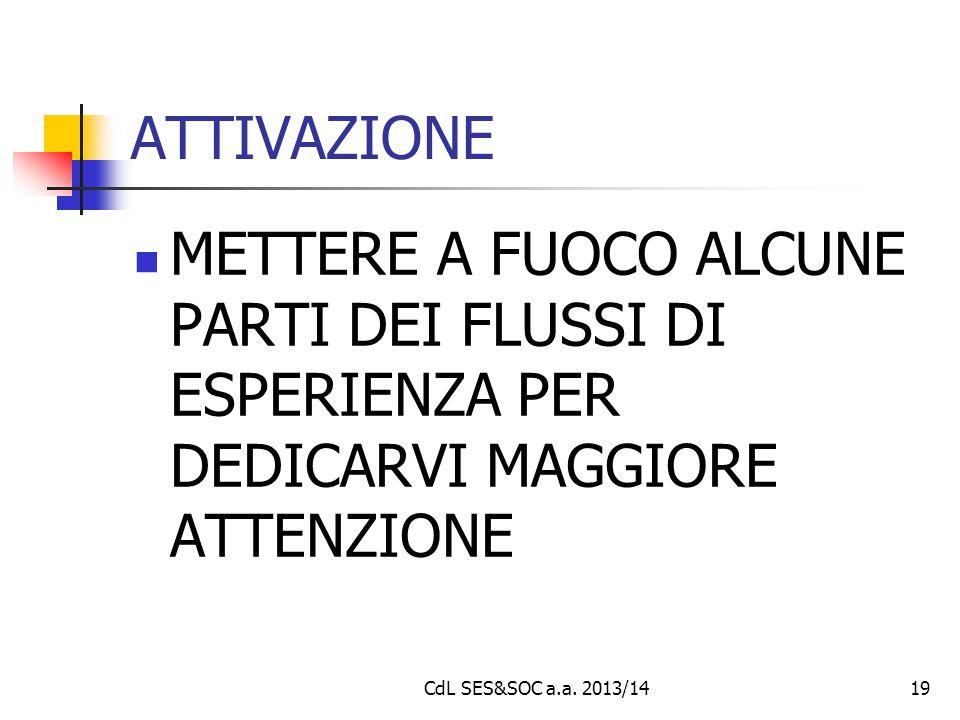 CdL SES&SOC a.a. 2013/1419 ATTIVAZIONE METTERE A FUOCO ALCUNE PARTI DEI FLUSSI DI ESPERIENZA PER DEDICARVI MAGGIORE ATTENZIONE