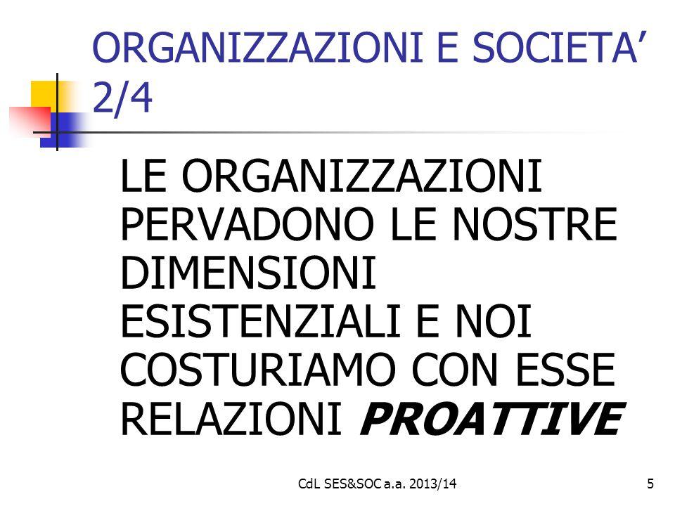 CdL SES&SOC a.a. 2013/145 ORGANIZZAZIONI E SOCIETA' 2/4 LE ORGANIZZAZIONI PERVADONO LE NOSTRE DIMENSIONI ESISTENZIALI E NOI COSTURIAMO CON ESSE RELAZI