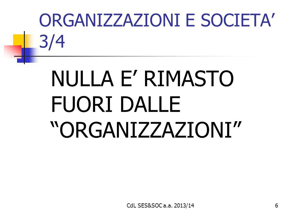 """CdL SES&SOC a.a. 2013/146 ORGANIZZAZIONI E SOCIETA' 3/4 NULLA E' RIMASTO FUORI DALLE """"ORGANIZZAZIONI"""""""