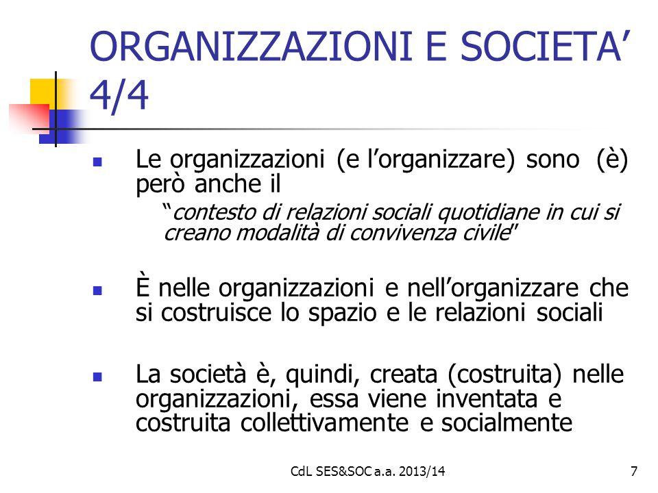 """CdL SES&SOC a.a. 2013/147 ORGANIZZAZIONI E SOCIETA' 4/4 Le organizzazioni (e l'organizzare) sono (è) però anche il """"contesto di relazioni sociali quot"""