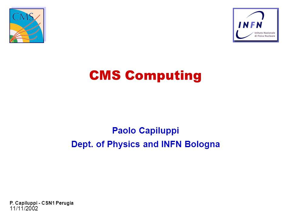 11/11/2002 P. Capiluppi - CSN1 Perugia CMS Computing Paolo Capiluppi Dept. of Physics and INFN Bologna