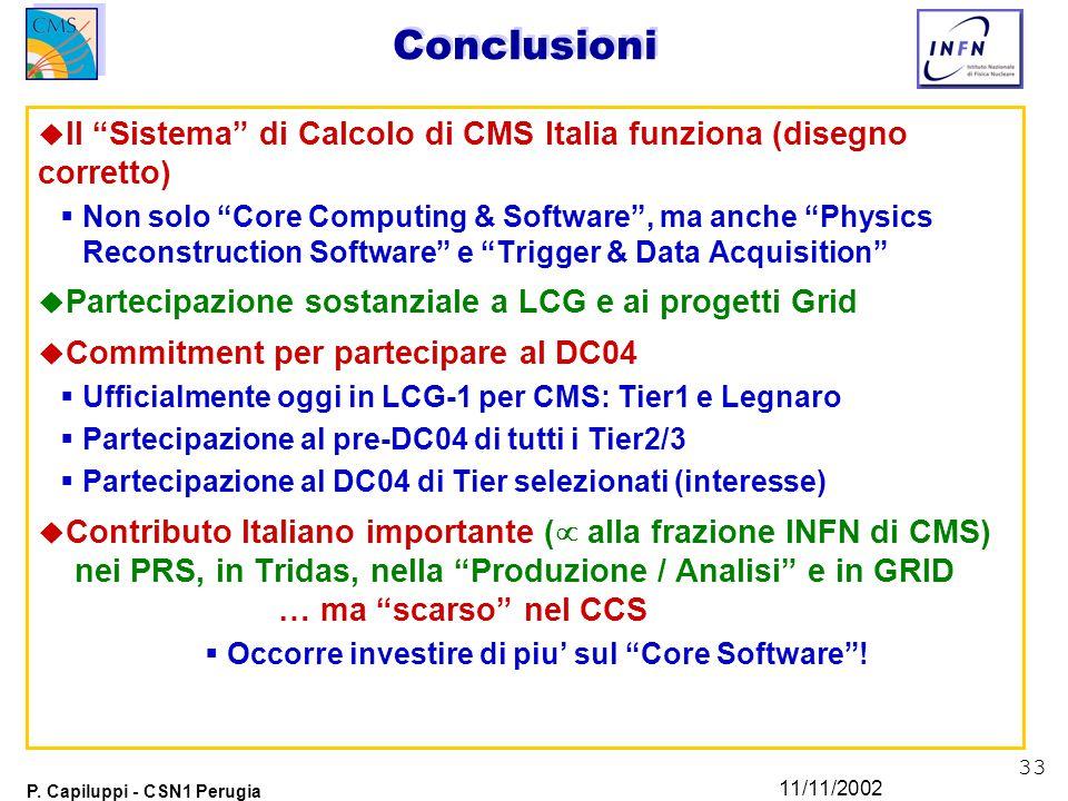 """33 P. Capiluppi - CSN1 Perugia 11/11/2002 Conclusioni u Il """"Sistema"""" di Calcolo di CMS Italia funziona (disegno corretto)  Non solo """"Core Computing &"""