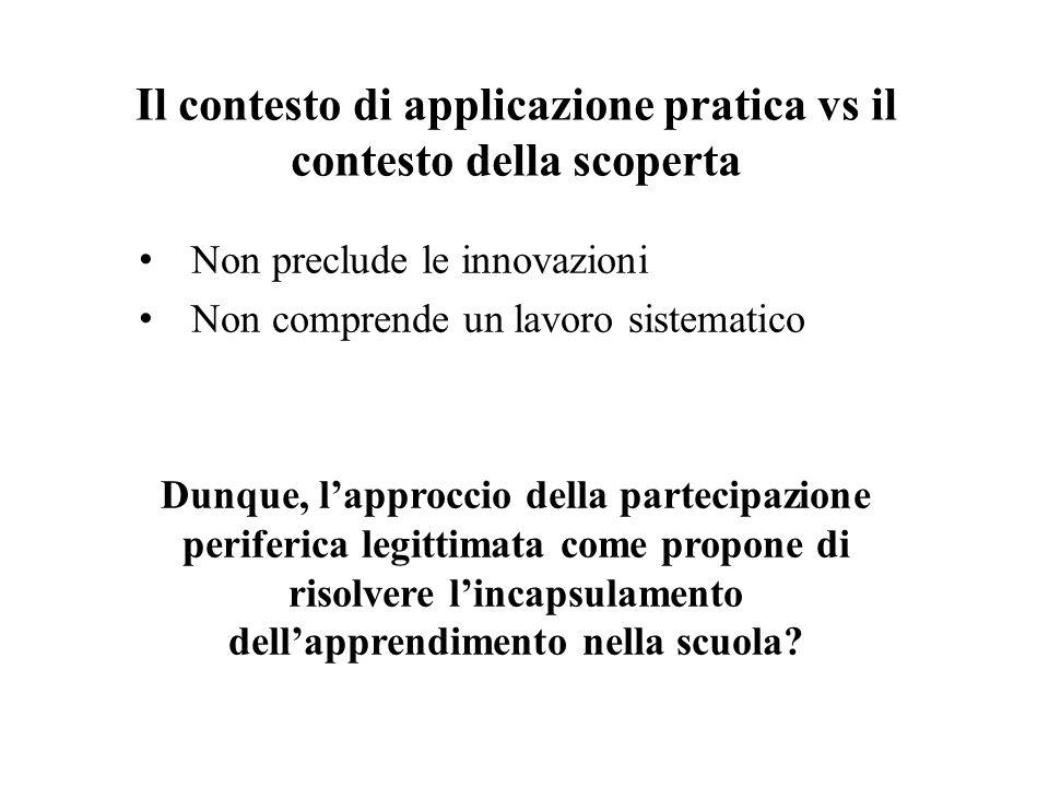 Il contesto di applicazione pratica vs il contesto della scoperta Non preclude le innovazioni Non comprende un lavoro sistematico Dunque, l'approccio