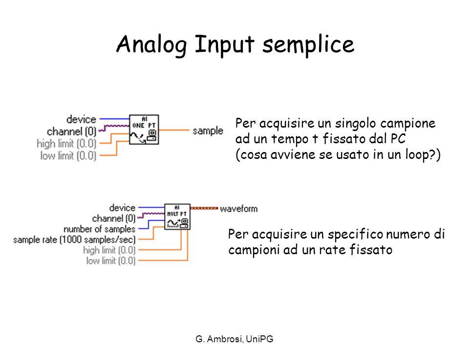 G. Ambrosi, UniPG Per acquisire un specifico numero di campioni ad un rate fissato Analog Input semplice Per acquisire un singolo campione ad un tempo