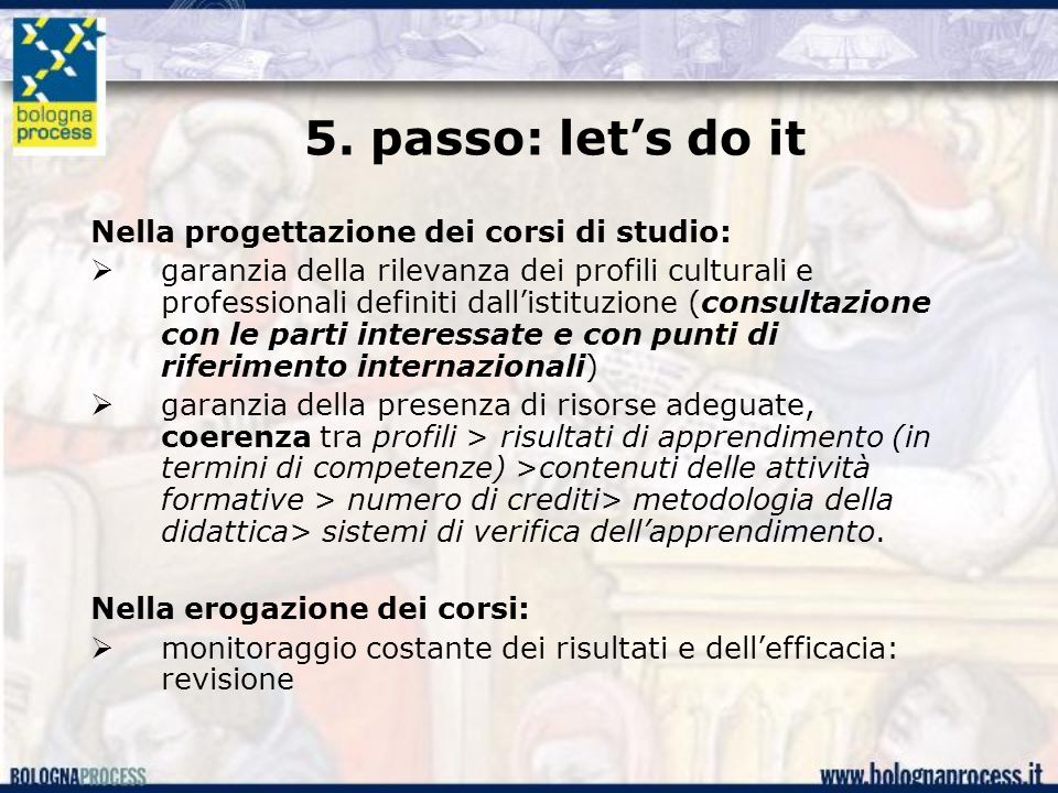 5. passo: let's do it Nella progettazione dei corsi di studio:  garanzia della rilevanza dei profili culturali e professionali definiti dall'istituzi