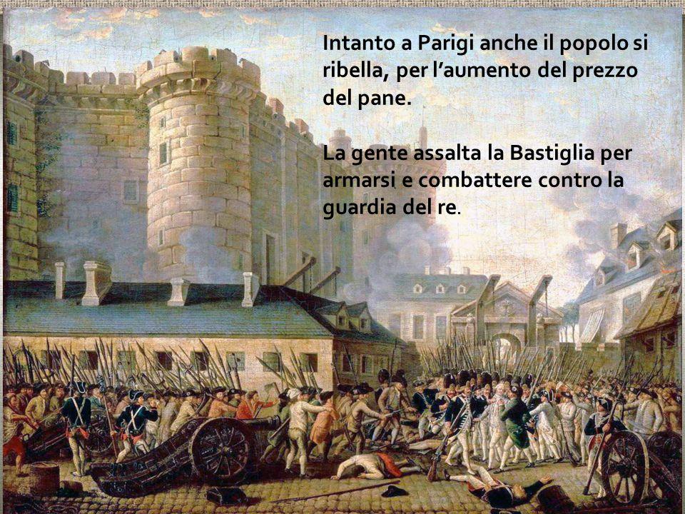Intanto a Parigi anche il popolo si ribella, per l'aumento del prezzo del pane. La gente assalta la Bastiglia per armarsi e combattere contro la guard