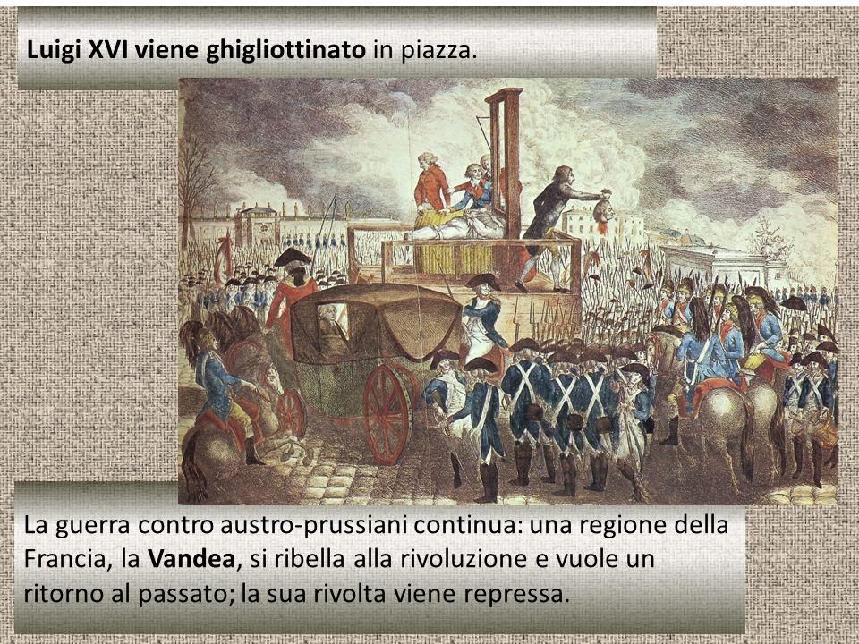 Luigi XVI viene ghigliottinato in piazza. La guerra contro austro-prussiani continua: una regione della Francia, la Vandea, si ribella alla rivoluzion