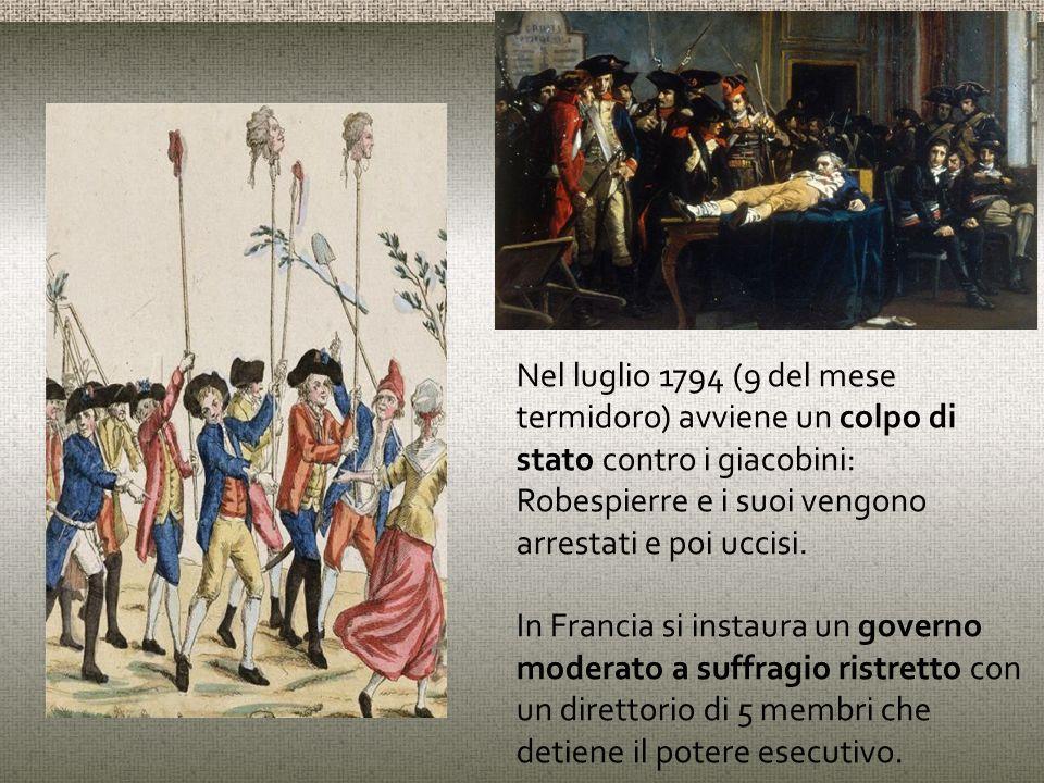 Nel luglio 1794 (9 del mese termidoro) avviene un colpo di stato contro i giacobini: Robespierre e i suoi vengono arrestati e poi uccisi. In Francia s